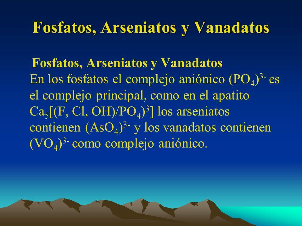 Fosfatos, Arseniatos y Vanadatos Fosfatos, Arseniatos y Vanadatos En los fosfatos el complejo aniónico (PO 4 ) 3- es el complejo principal, como en el
