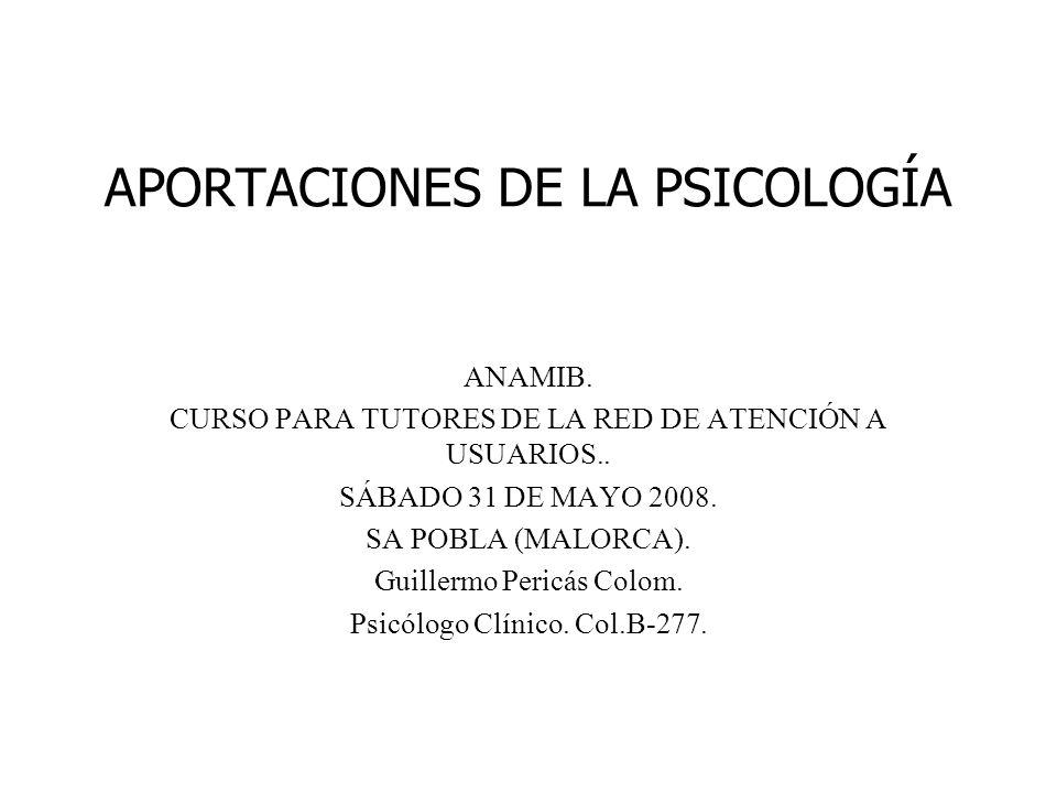 APORTACIONES DE LA PSICOLOGÍA ANAMIB. CURSO PARA TUTORES DE LA RED DE ATENCIÓN A USUARIOS.. SÁBADO 31 DE MAYO 2008. SA POBLA (MALORCA). Guillermo Peri