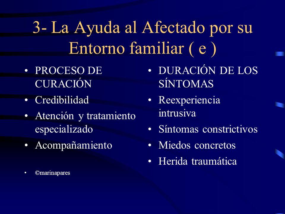 3- La Ayuda al Afectado por su Entorno familiar ( e ) PROCESO DE CURACIÓN Credibilidad Atención y tratamiento especializado Acompañamiento ©marinapare