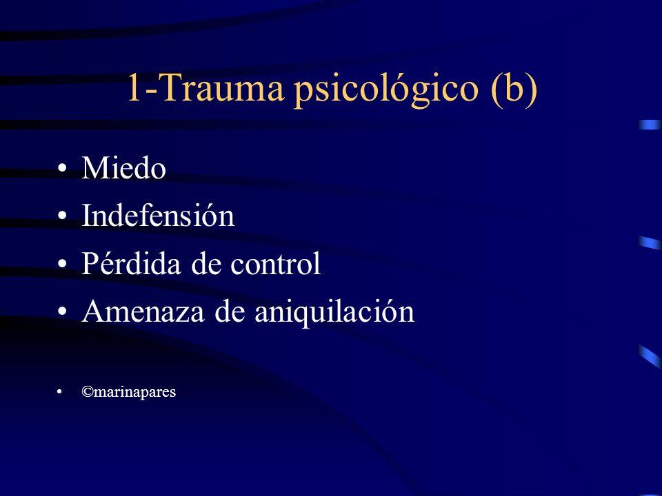 1-Trauma psicológico (b) Miedo Indefensión Pérdida de control Amenaza de aniquilación ©marinapares