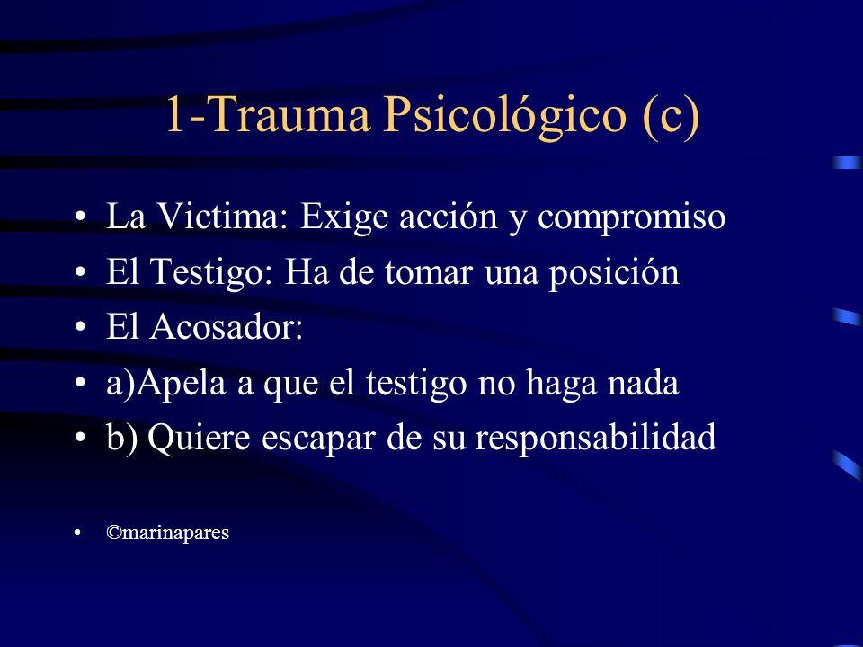 1-Trauma Psicológico (c) La Victima: Exige acción y compromiso El Testigo: Ha de tomar una posición El Acosador: a)Apela a que el testigo no haga nada