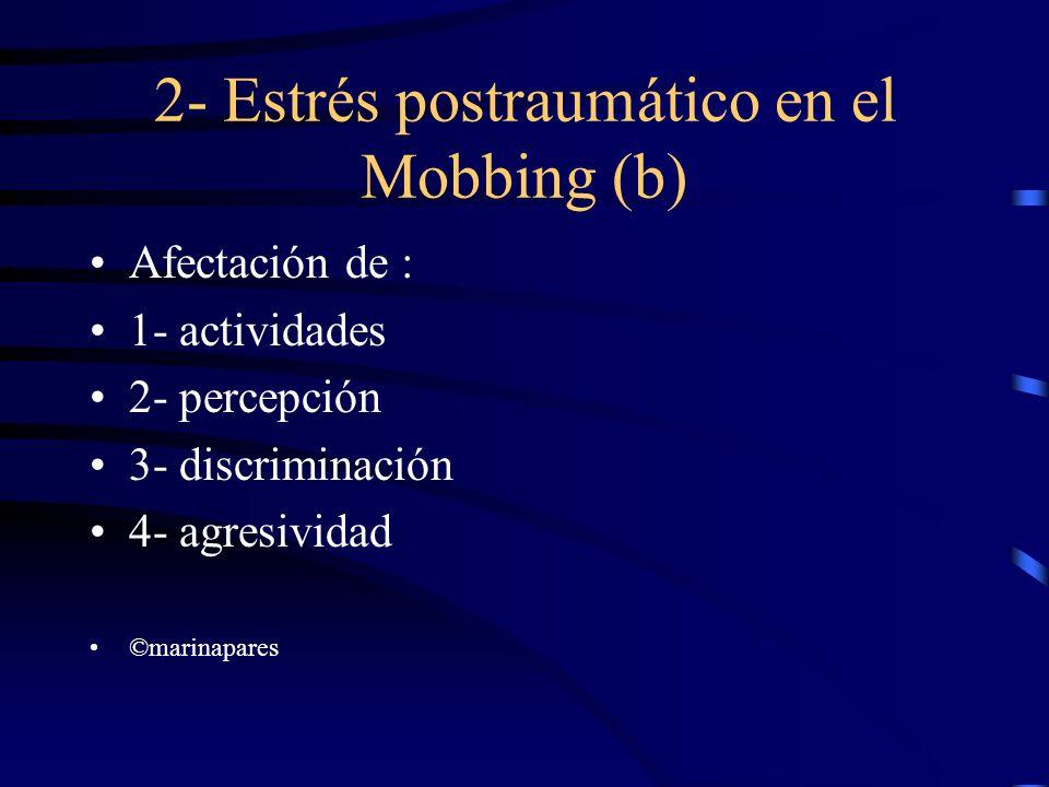 2- Estrés postraumático en el Mobbing (b) Afectación de : 1- actividades 2- percepción 3- discriminación 4- agresividad ©marinapares