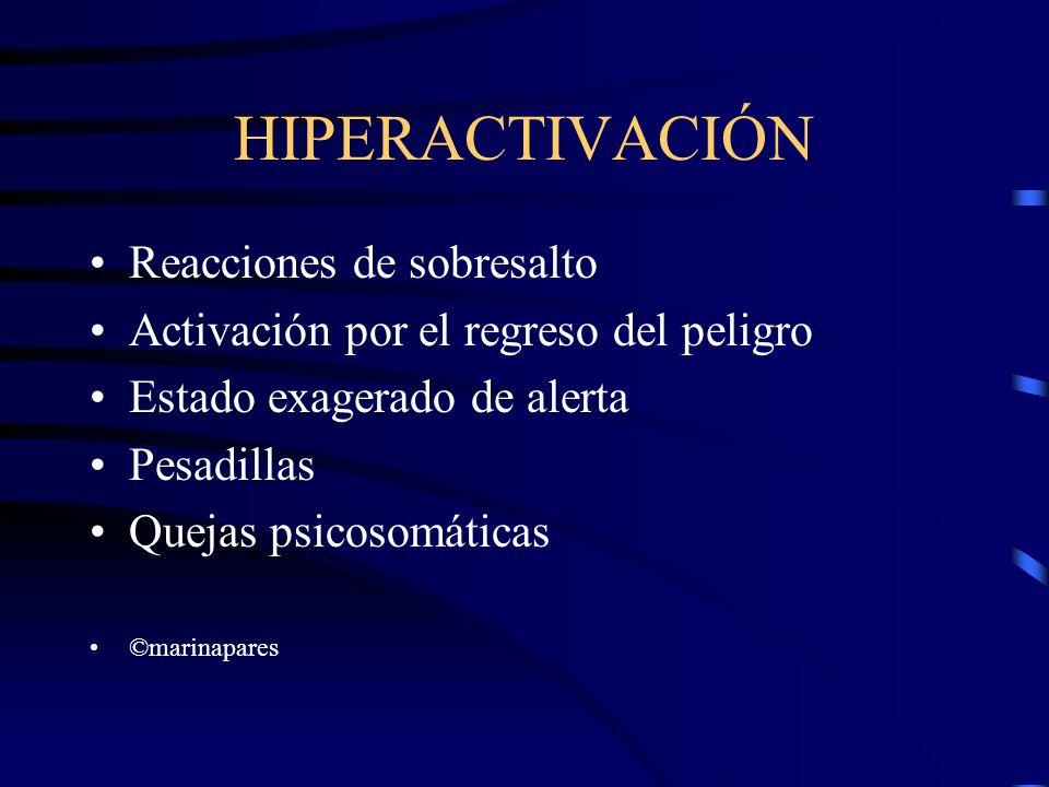 HIPERACTIVACIÓN Reacciones de sobresalto Activación por el regreso del peligro Estado exagerado de alerta Pesadillas Quejas psicosomáticas ©marinapare