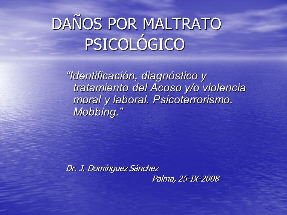DAÑOS POR MALTRATO PSICOLÓGICO DAÑOS POR MALTRATO PSICOLÓGICO Identificación, diagnóstico y tratamiento del Acoso y/o violencia moral y laboral. Psico