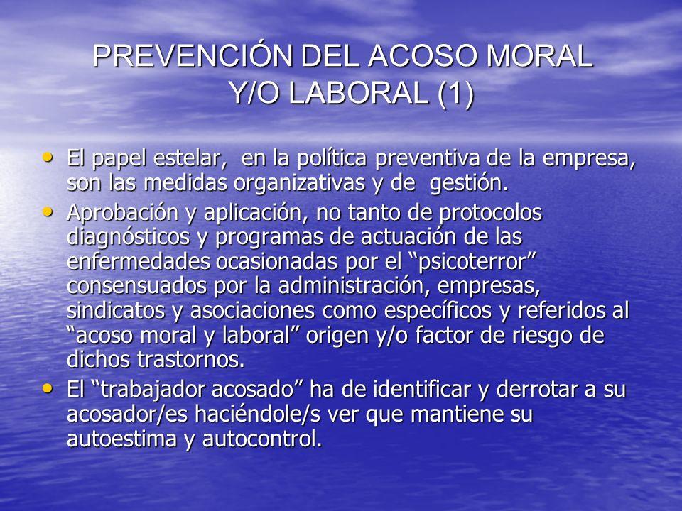 PREVENCIÓN DEL ACOSO MORAL Y/O LABORAL (1) PREVENCIÓN DEL ACOSO MORAL Y/O LABORAL (1) El papel estelar, en la política preventiva de la empresa, son l