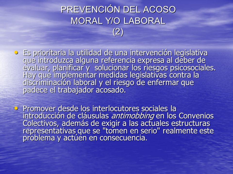 PREVENCIÓN DEL ACOSO MORAL Y/O LABORAL (2) PREVENCIÓN DEL ACOSO MORAL Y/O LABORAL (2) Es prioritaria la utilidad de una intervención legislativa que i