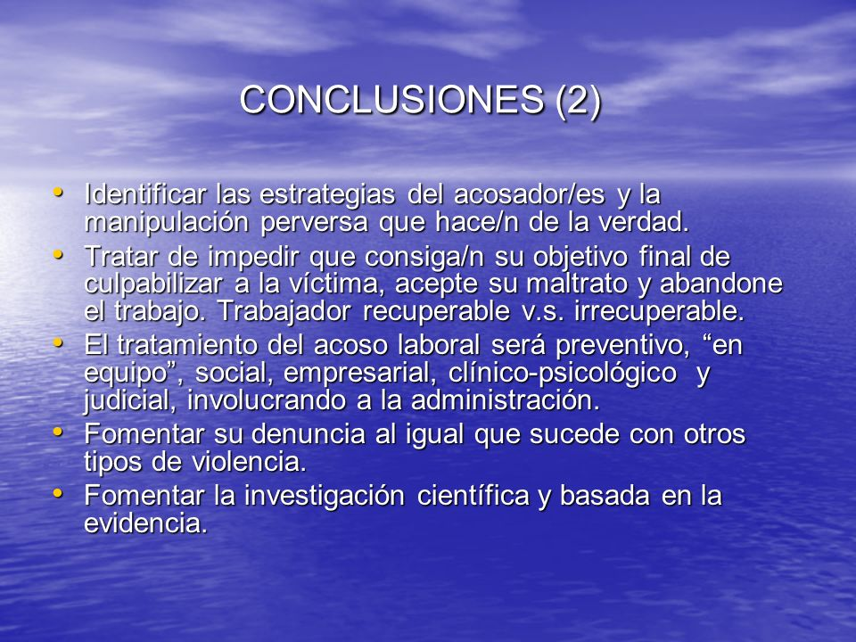 CONCLUSIONES (2) CONCLUSIONES (2) Identificar las estrategias del acosador/es y la manipulación perversa que hace/n de la verdad. Identificar las estr