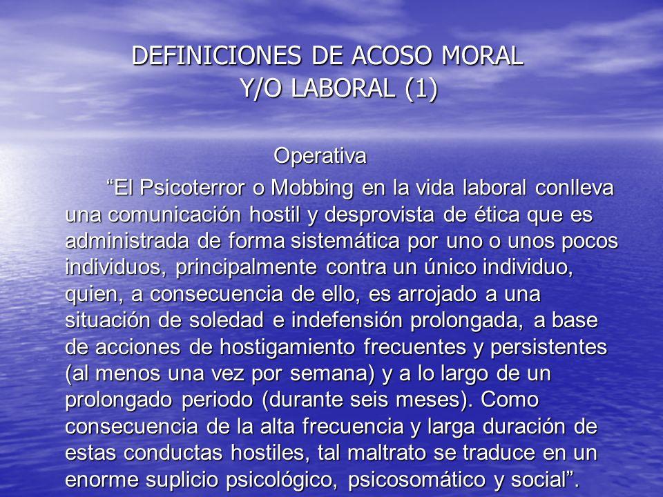 DEFINICIONES DE ACOSO MORAL Y/O LABORAL (1) DEFINICIONES DE ACOSO MORAL Y/O LABORAL (1) Operativa Operativa El Psicoterror o Mobbing en la vida labora