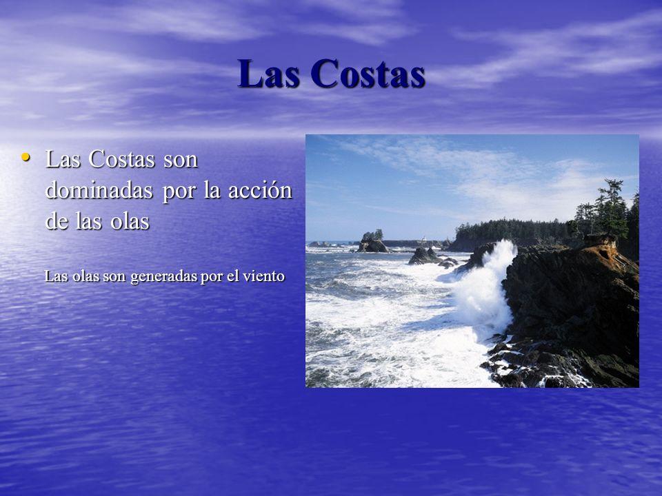 Las Costas Las Costas son dominadas por la acción de las olas Las olas son generadas por el viento Las Costas son dominadas por la acción de las olas Las olas son generadas por el viento