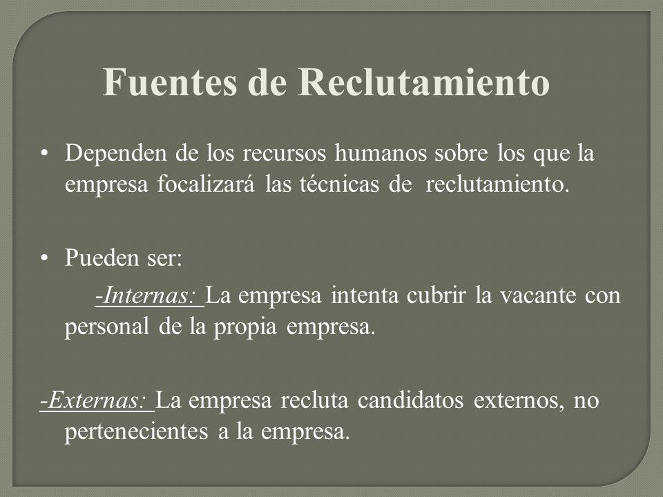Fuentes de Reclutamiento Dependen de los recursos humanos sobre los que la empresa focalizará las técnicas de reclutamiento. Pueden ser: -Internas: La