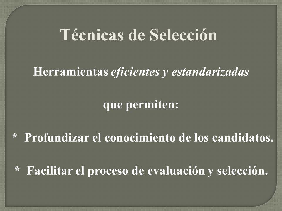 Técnicas de Selección Herramientas eficientes y estandarizadas que permiten: * Profundizar el conocimiento de los candidatos. * Facilitar el proceso d