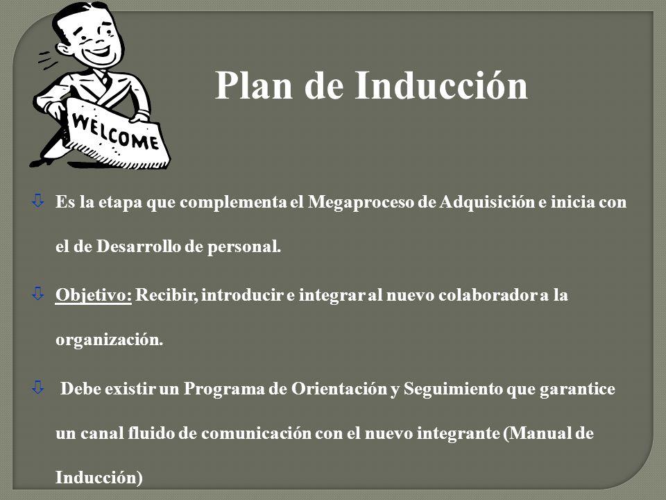 òEs la etapa que complementa el Megaproceso de Adquisición e inicia con el de Desarrollo de personal. òObjetivo: Recibir, introducir e integrar al nue