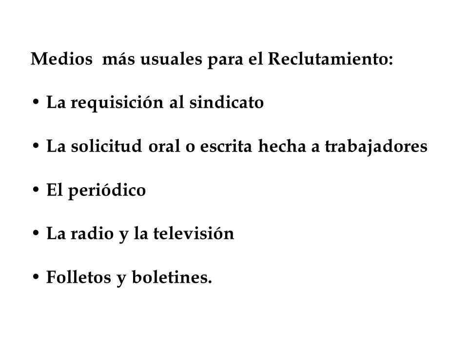 Medios más usuales para el Reclutamiento: La requisición al sindicato La solicitud oral o escrita hecha a trabajadores El periódico La radio y la tele