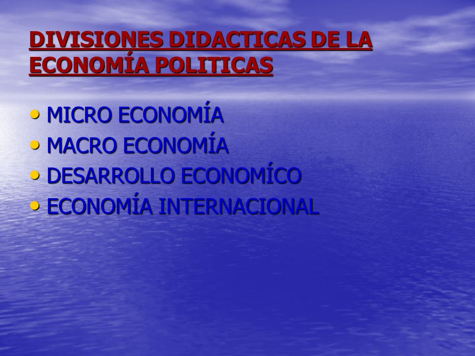 DIVISIONES DIDACTICAS DE LA ECONOMÍA POLITICAS MICRO ECONOMÍA MICRO ECONOMÍA MACRO ECONOMÍA MACRO ECONOMÍA DESARROLLO ECONOMÍCO DESARROLLO ECONOMÍCO E