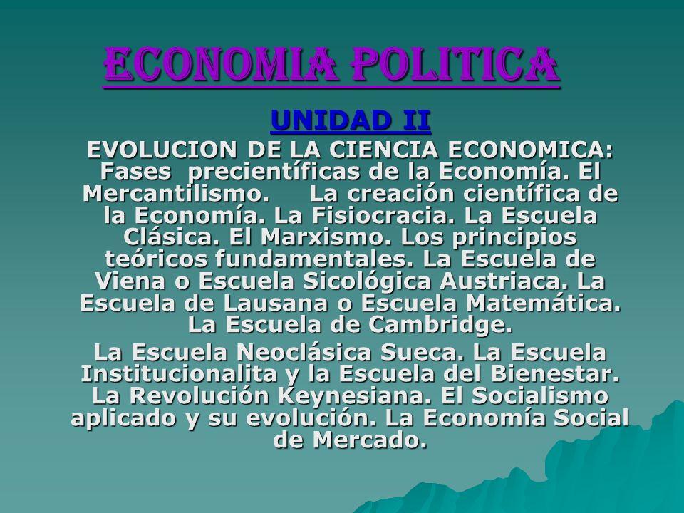 ECONOMIA POLITICA UNIDAD II EVOLUCION DE LA CIENCIA ECONOMICA: Fases precientíficas de la Economía. El Mercantilismo. La creación científica de la Eco