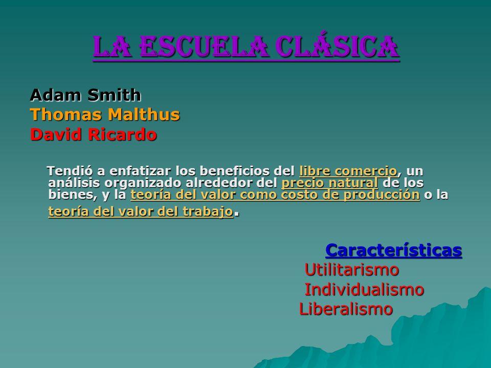 La Escuela Clásica Adam Smith Thomas Malthus David Ricardo Tendió a enfatizar los beneficios del libre comercio, un análisis organizado alrededor del