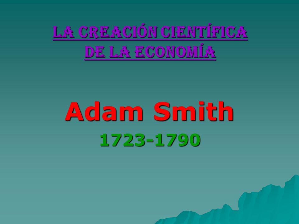 La Creación Científica de la Economía Adam Smith 1723-1790