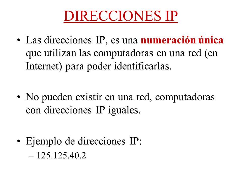 DIRECCIONES IP Las direcciones IP, es una numeración única que utilizan las computadoras en una red (en Internet) para poder identificarlas. No pueden