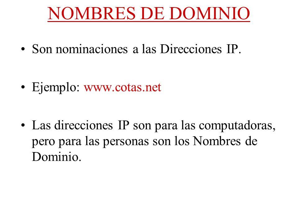 NOMBRES DE DOMINIO Son nominaciones a las Direcciones IP. Ejemplo: www.cotas.net Las direcciones IP son para las computadoras, pero para las personas