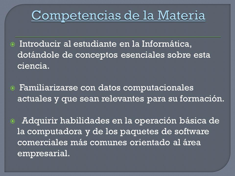 Introducir al estudiante en la Informática, dotándole de conceptos esenciales sobre esta ciencia. Familiarizarse con datos computacionales actuales y