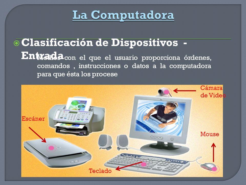 Clasificación de Dispositivos - Entrada Escáner Medios con el que el usuario proporciona órdenes, comandos, instrucciones o datos a la computadora par