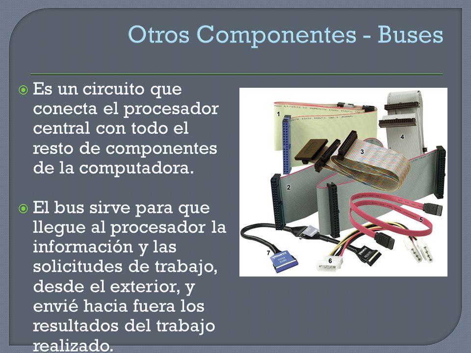 Otros Componentes - Buses Es un circuito que conecta el procesador central con todo el resto de componentes de la computadora. Es un circuito que cone