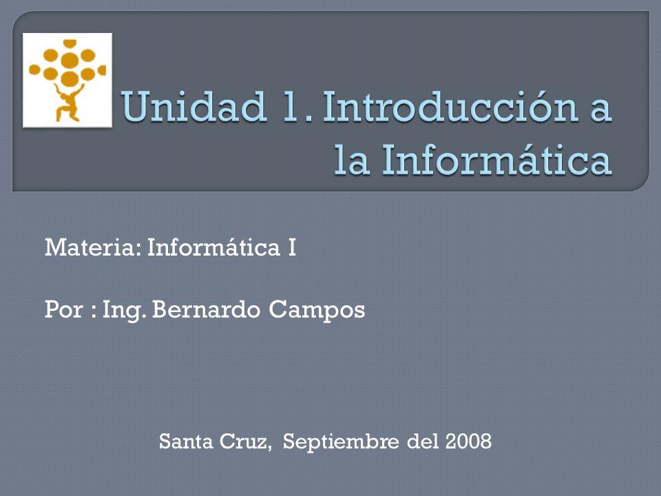 Materia: Informática I Por : Ing. Bernardo Campos Santa Cruz, Septiembre del 2008