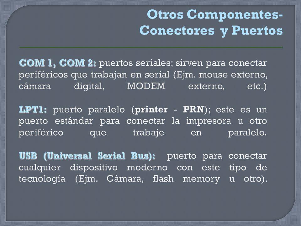 COM 1, COM 2: puertos seriales; sirven para conectar periféricos que trabajan en serial (Ejm. mouse externo, cámara digital, MODEM externo, etc.) LPT1