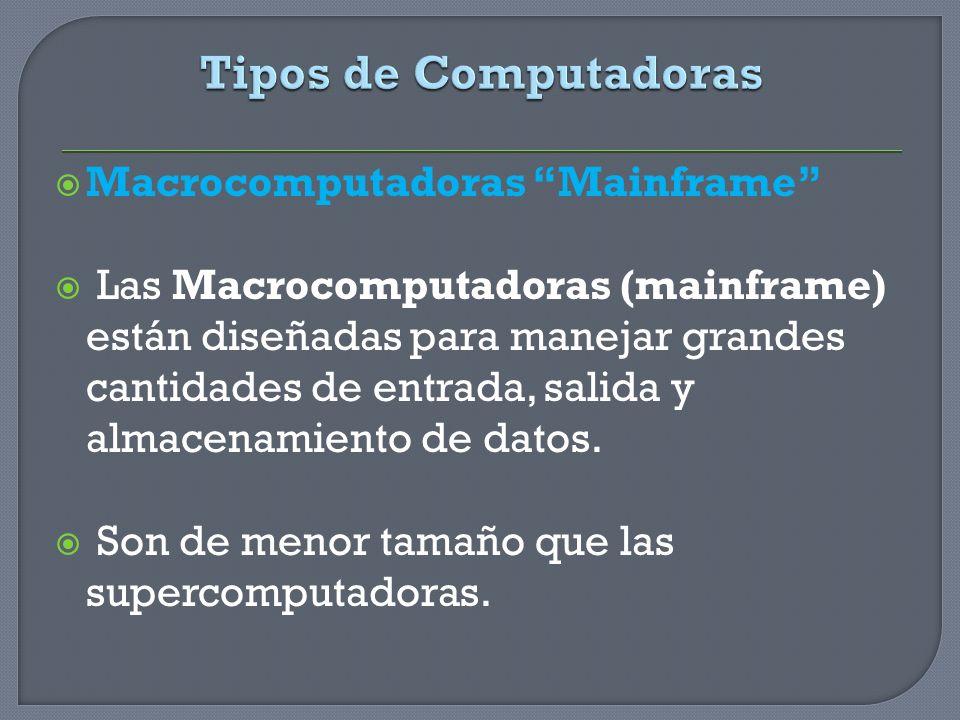 Macrocomputadoras Mainframe Las Macrocomputadoras (mainframe) están diseñadas para manejar grandes cantidades de entrada, salida y almacenamiento de d