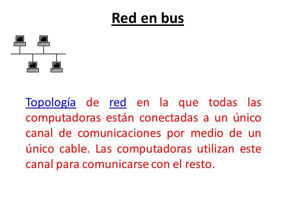Red en bus TopologíaTopología de red en la que todas las computadoras están conectadas a un único canal de comunicaciones por medio de un único cable.