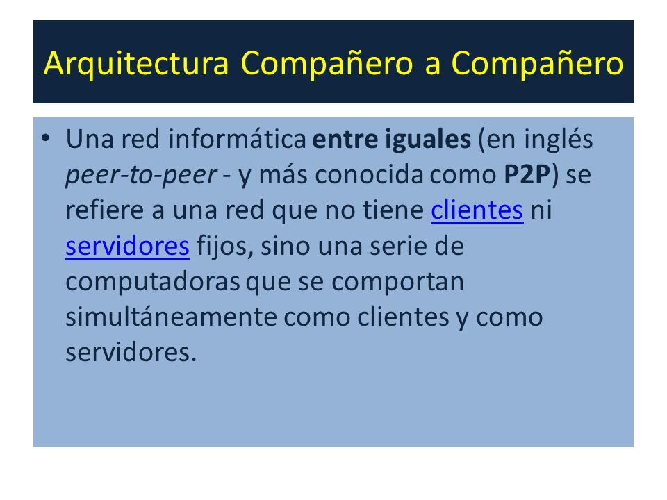 Cliente-servidor Esta arquitectura consiste básicamente en que una Computadora llamada Cliente realiza peticiones a otra Computadora llamada Servidor que les da respuesta al resto.