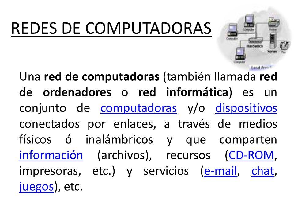 REDES DE COMPUTADORAS Una red de computadoras (también llamada red de ordenadores o red informática) es un conjunto de computadoras y/o dispositivos c