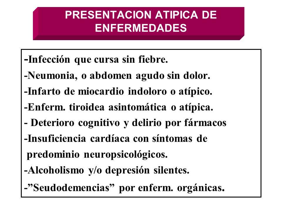 PRESENTACION ATIPICA DE ENFERMEDADES - Infección que cursa sin fiebre. -Neumonia, o abdomen agudo sin dolor. -Infarto de miocardio indoloro o atípico.