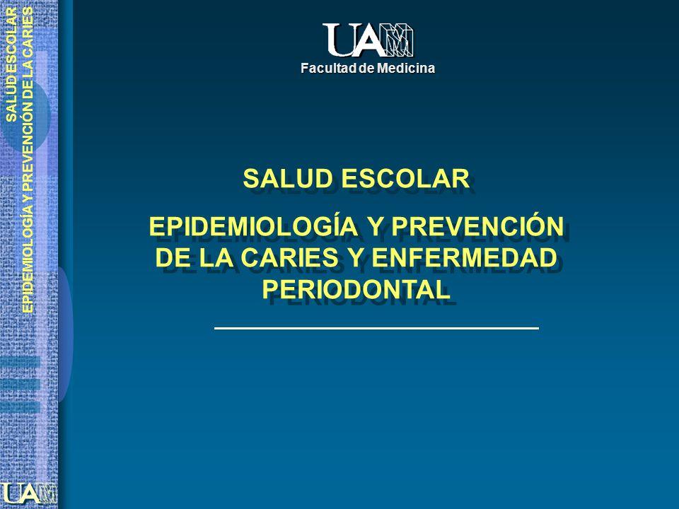 SALUD ESCOLAR EPIDEMIOLOGÍA Y PREVENCIÓN DE LA CARIES SALUD ESCOLAR EPIDEMIOLOGÍA Y PREVENCIÓN DE LA CARIES Y ENFERMEDAD PERIODONTAL SALUD ESCOLAR EPI