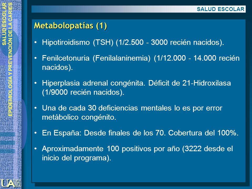 EPIDEMIOLOGÍA Y PREVENCIÓN DE LA CARIES Metabolopatías (1) Hipotiroidismo (TSH) (1/2.500 - 3000 recién nacidos). Fenilcetonuria (Fenilalaninemia) (1/1
