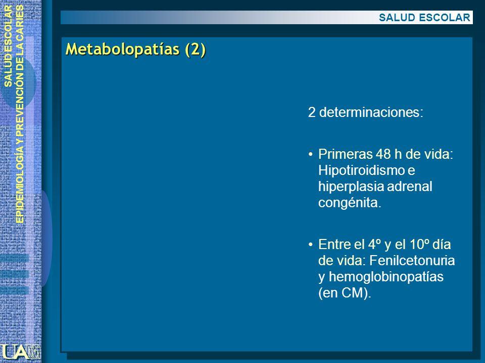 EPIDEMIOLOGÍA Y PREVENCIÓN DE LA CARIES Metabolopatías (2) SALUD ESCOLAR 2 determinaciones: Primeras 48 h de vida: Hipotiroidismo e hiperplasia adrena