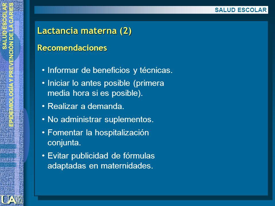 EPIDEMIOLOGÍA Y PREVENCIÓN DE LA CARIES Lactancia materna (2) Recomendaciones Recomendaciones SALUD ESCOLAR Informar de beneficios y técnicas. Iniciar