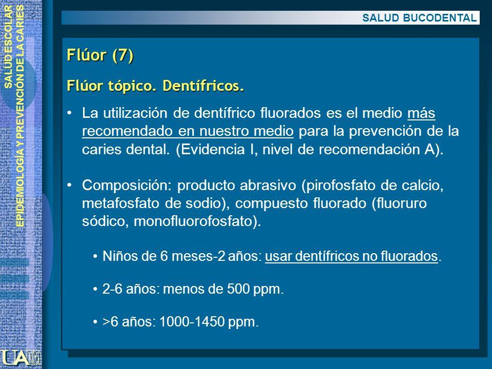 SALUD ESCOLAR EPIDEMIOLOGÍA Y PREVENCIÓN DE LA CARIES Flúor (7) Flúor tópico. Dentífricos. La utilización de dentífrico fluorados es el medio más reco
