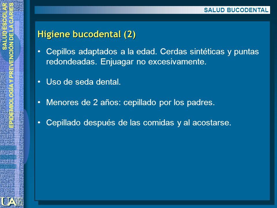 SALUD ESCOLAR EPIDEMIOLOGÍA Y PREVENCIÓN DE LA CARIES Higiene bucodental (2) Cepillos adaptados a la edad. Cerdas sintéticas y puntas redondeadas. Enj