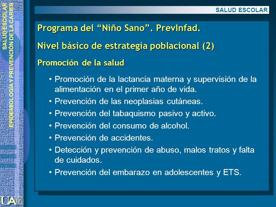 EPIDEMIOLOGÍA Y PREVENCIÓN DE LA CARIES Programa del Niño Sano. PrevInfad. Nivel básico de estrategia poblacional (2) Promoción de la salud Promoción