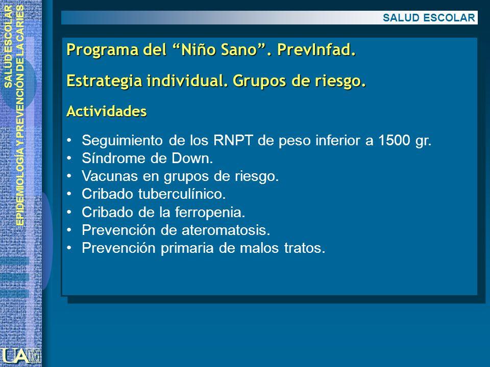 EPIDEMIOLOGÍA Y PREVENCIÓN DE LA CARIES Programa del Niño Sano. PrevInfad. Estrategia individual. Grupos de riesgo. Actividades Seguimiento de los RNP