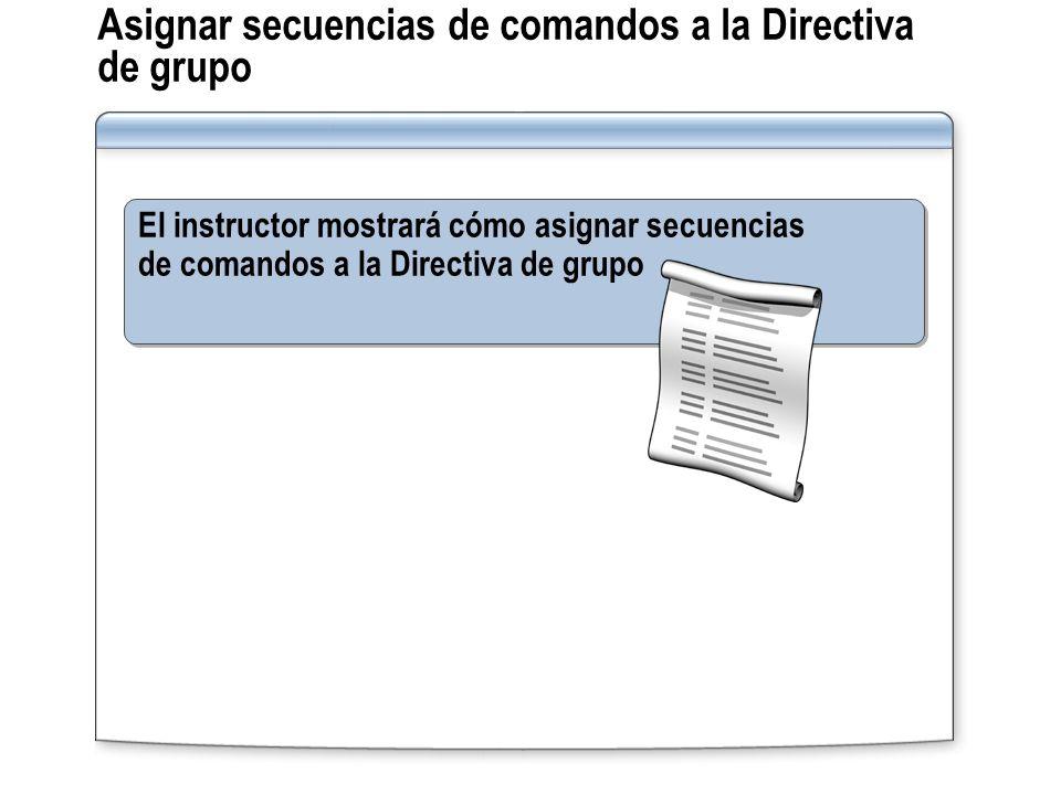 Asignar secuencias de comandos a la Directiva de grupo El instructor mostrará cómo asignar secuencias de comandos a la Directiva de grupo