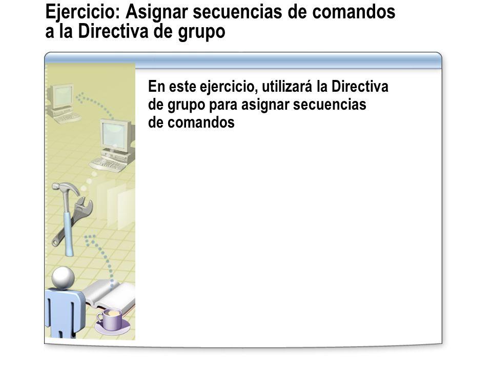 Ejercicio: Asignar secuencias de comandos a la Directiva de grupo En este ejercicio, utilizará la Directiva de grupo para asignar secuencias de comand
