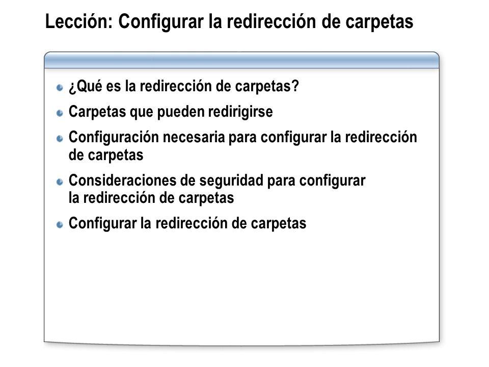 Lección: Configurar la redirección de carpetas ¿Qué es la redirección de carpetas? Carpetas que pueden redirigirse Configuración necesaria para config