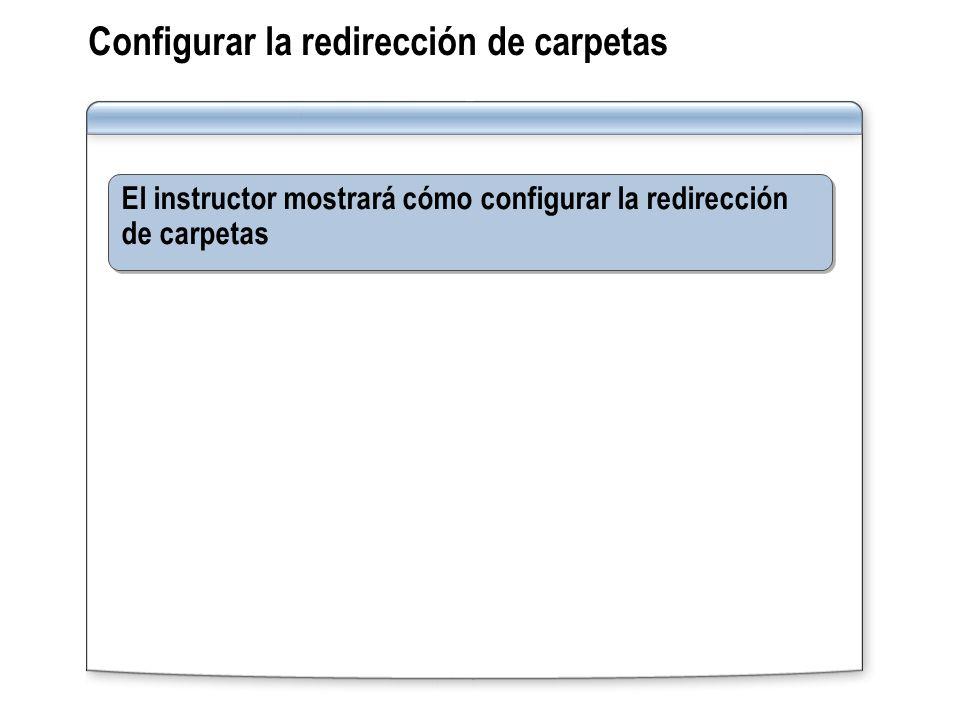 Configurar la redirección de carpetas El instructor mostrará cómo configurar la redirección de carpetas