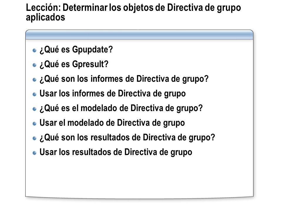 Lección: Determinar los objetos de Directiva de grupo aplicados ¿Qué es Gpupdate? ¿Qué es Gpresult? ¿Qué son los informes de Directiva de grupo? Usar