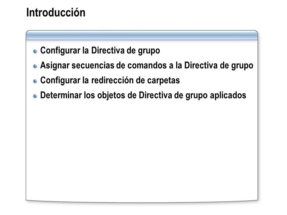 Introducción Configurar la Directiva de grupo Asignar secuencias de comandos a la Directiva de grupo Configurar la redirección de carpetas Determinar