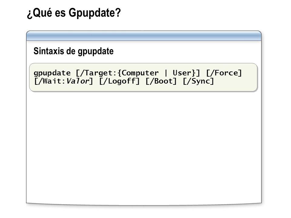 ¿Qué es Gpupdate? Sintaxis de gpupdate gpupdate [/Target:{Computer | User}] [/Force] [/Wait:Valor] [/Logoff] [/Boot] [/Sync]