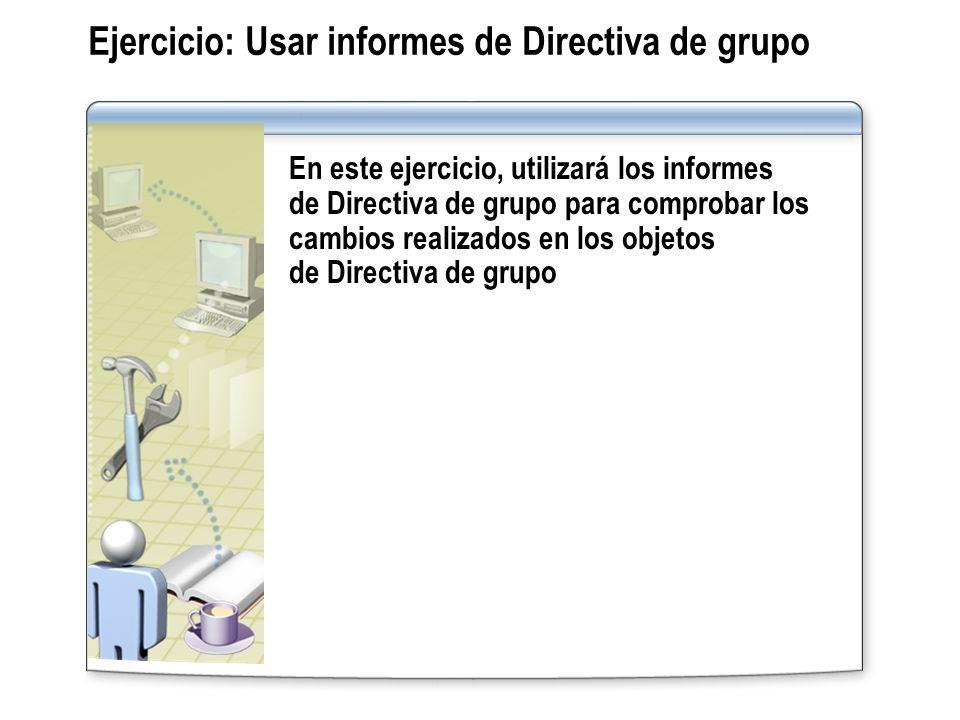 Ejercicio: Usar informes de Directiva de grupo En este ejercicio, utilizará los informes de Directiva de grupo para comprobar los cambios realizados e