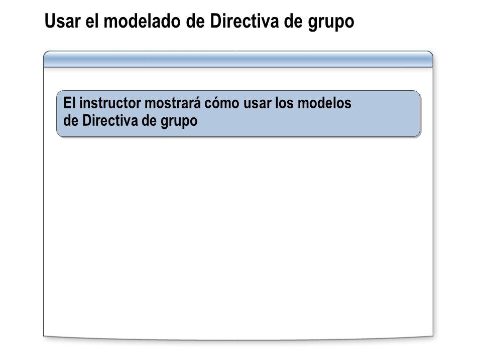Usar el modelado de Directiva de grupo El instructor mostrará cómo usar los modelos de Directiva de grupo